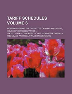 Tariff Schedules Volume 6; Hearings Before the Committee on Ways and Means, House of Representatives
