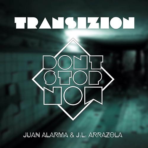 TransiZion (Dont Stop Now) de J. L. Arrazola Juan Alarma en ...