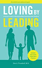 Loving by Leading: A Parent's Guide to Raising Healthy and Responsible Children