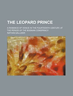 The Leopard Prince; A Romance of Venice in the Fourteenth Century, at the Period of the Bosnian Conspiracy