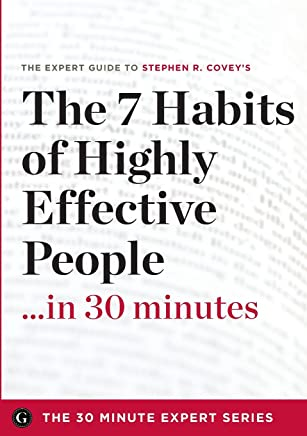 The 7 Habits of Highly Effective People in 30 Minutes - The Expert Guide to Stephen R. Coveys Critically Acclaimed Book