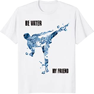 be water my friend t shirt