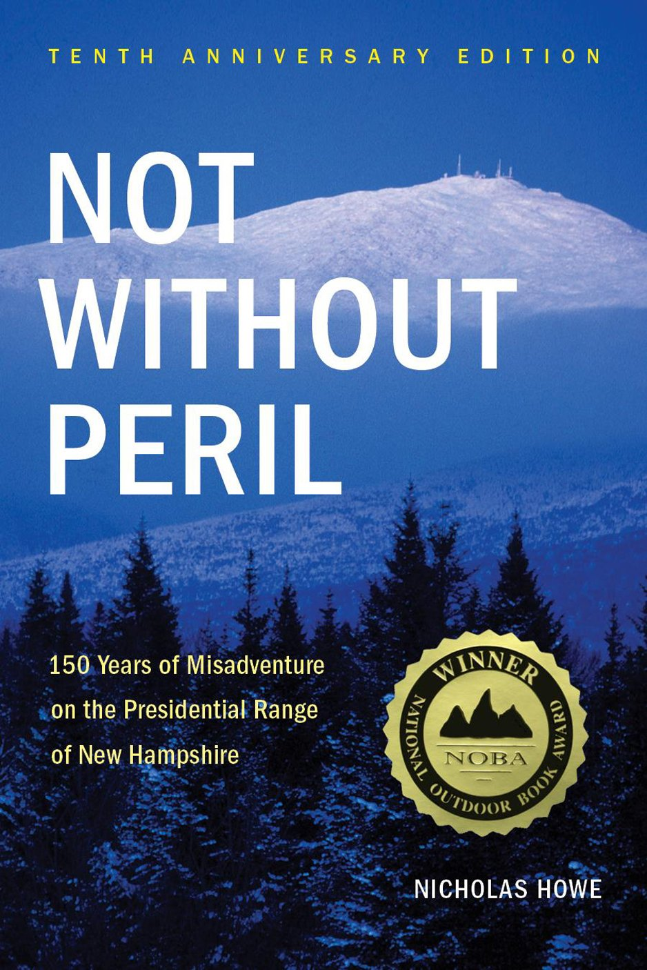 Download Not Without Peril: 150 Years Of Misadventure On The Presidential Range Of New Hampshire 