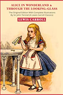 Alice in Wonderland & Through the Looking-Glass: The Original Edition With Complete Illustrations By Sir John Tenniel (A L...