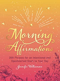 Morning Affirmations: 200 Phrases for anIntentional and Openhearted Start to Your Day