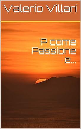 P come Passione e...