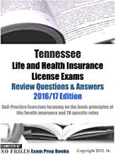 Tennessee Life and Health Insurance License Exams Review Questions & Answers 2016/17 Edition: Self-Practice Exercises focusing on the basic principles of life/health insurance and TN specific rules