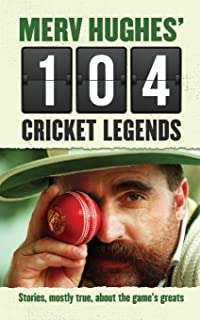 Merv Hughes' 104 Cricket Legends: Stories, Mostly True, About the Game's Greats