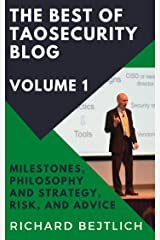 The Best of TaoSecurity Blog, Volume 1: Milestones, Philosophy and Strategy, Risk, and Advice Kindle Edition