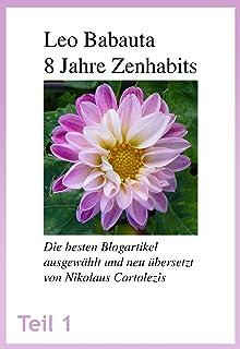8 Jahre Zenhabits: Die besten Blogartikel ausgewählt und neu übersetzt (German Edition)