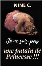 Je ne suis pas une putain de princesse !!! (French Edition)