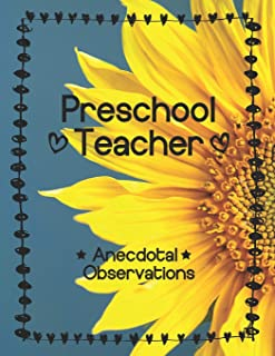 Preschool Teacher: Anecdotal Observations: Write over 450 anecdotes in one book (sunflower cover)