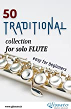 50 Traditional - collection for solo Flute: Easy for Beginners