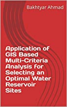 Application of GIS Based Multi-Criteria Analysis for Selecting an Optimal Water Reservoir Sites