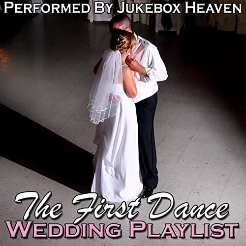 The First Dance: Wedding Playlist by Jukebox Heaven on Amazon Music