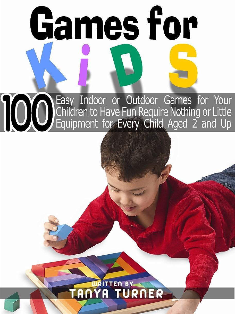 検出する要求するガロンGames for Kids: 100 Easy Indoor or Outdoor Games for Your Children to Have Fun Require Nothing or Little Equipment for Every Child Aged 2 and Up Part IV (English Edition)
