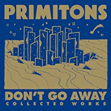 Don't Go Away: Collected Works