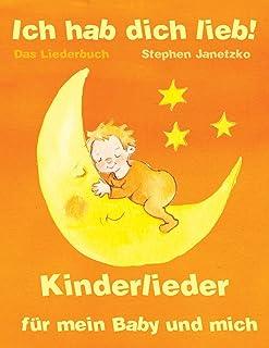 Ich hab dich lieb - Kinderlieder für mein Baby und mich: Das Liederbuch mit allen Texten, Noten und Gitarrengriffen zum Mi...