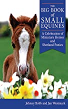 The Big Book of Small Equines: A Celebration of Miniature Horses and Shetland Ponies