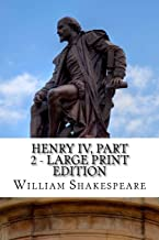 Henry IV, Part 2 - Large Print Edition: The Second Part of King Henry the Fourth: A Play