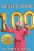You Can't Catch Me!: 100 Sayings from a Jamaican Centenarian