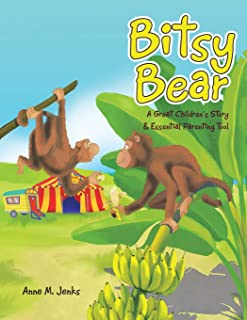 Bitsy Bear: A Great Children's Story & Essential Parenting Tool