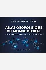 Atlas géopolitique du monde global - 4e éd. : 100 cartes pour comprendre un monde chaotique (Hors Collection) Format Kindle