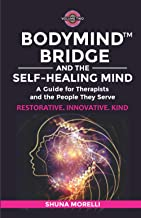 BodyMind Bridge and the Self-Healing Mind: A Guide for Therapists and the People They Serve