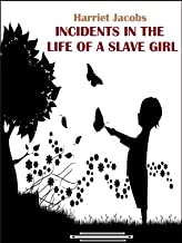 Incidents in the life of a slave girl (classic edition) illustrated