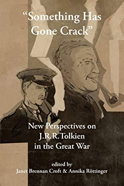 """""""Something Has Gone Crack"""": New Perspectives on J.R.R. Tolkien in the Great War (41) (Cormarë)"""