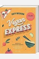Vegan Express - Schneller gekocht als geliefert: Einfache Soulfood-Rezepte: schnell, nachhaltig und 100% vegan Hardcover
