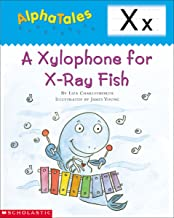 AlphaTales: X: A Xylophone for X-Ray Fish (Alpha Tales)