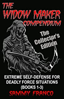 The Widow Maker Compendium: Extreme Self-Defense for Deadly Force Situations (Books 1-3)