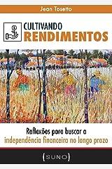 Cultivando Rendimentos: Reflexões para buscar a independência financeira no longo prazo (Suno Autores Livro 1) eBook Kindle