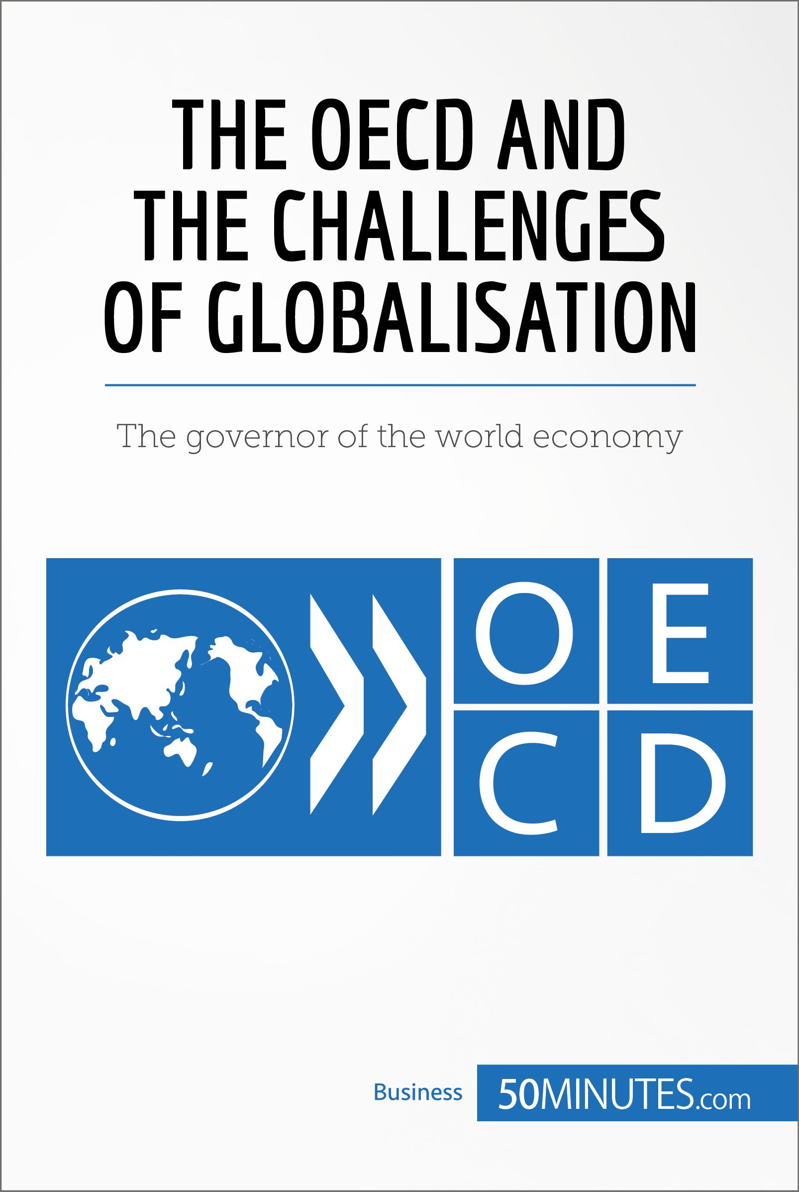 The OECD and the Challenges of Globalisation: The governor of the world economy (Economic Culture)