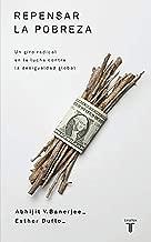 Repensar la pobreza/ Poor Economics: A Radical Rethinking of the Way to Fight Global Poverty: Un giro radical en la lucha contra la desigualdad global