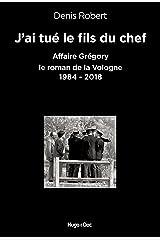 J'ai tué le fils du chef - Affaire Grégory, le roman de la Vologne 1984-2018 Format Kindle