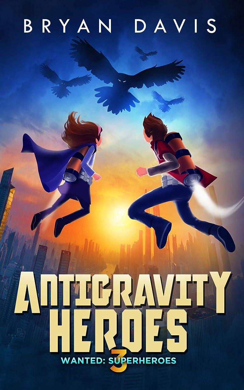 第コンサート理容師Antigravity Heroes (Wanted: Superheroes Book 3) (English Edition)