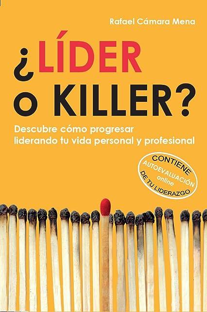 ¿Líder o killer?: Descubre cómo progresar liderando tu vida personal y profesional