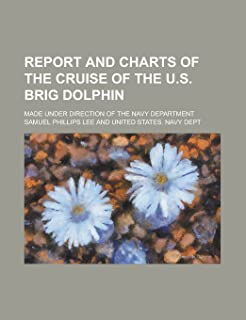 Report and Charts of the Cruise of the U.S. Brig Dolphin; Made Under Direction of the Navy Department
