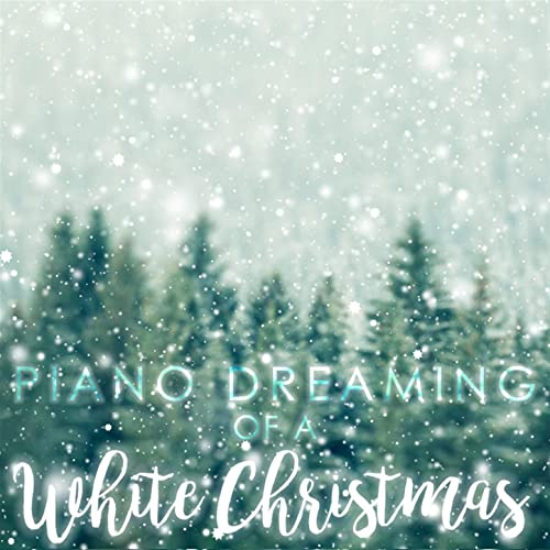 Dreaming Of A White Christmas.Piano Dreaming Of A White Christmas By Piano Dreamers On