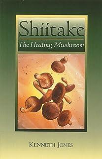 Shiitake: The Healing Mushroom