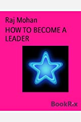 HOW TO BECOME A LEADER Kindle Edition