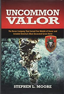 Uncommon Valor: The Recon Company that Earned Five Medals of Honor and Included America's Most Decorated Green Beret