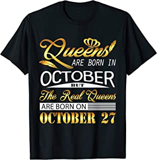 Real Queens Are Born On October 27 Birthday Gift Women Girl T-Shirt
