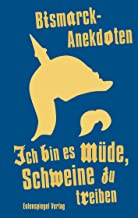 Ich bin es müde, Schweine zu treiben: Bismarck-Anekdoten (German Edition)