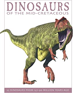 Dinosaurs of the Mid-Cretaceous: 25 Dinosaurs from 127--90 Million Years Ago (The Firefly Dinosaur Series)