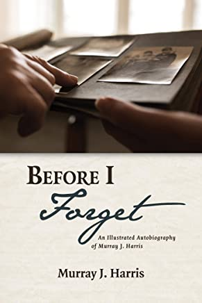 Before I Forget: An Illustrated Autobiography of Murray J. Harris (English Edition)