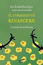 Il coraggio di rinascere: Lezioni di resilienza (Italian Edition)
