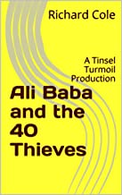 Ali Baba and the 40 Thieves: A Tinsel Turmoil Production (Tinsel Turmoil Productions Book 3)